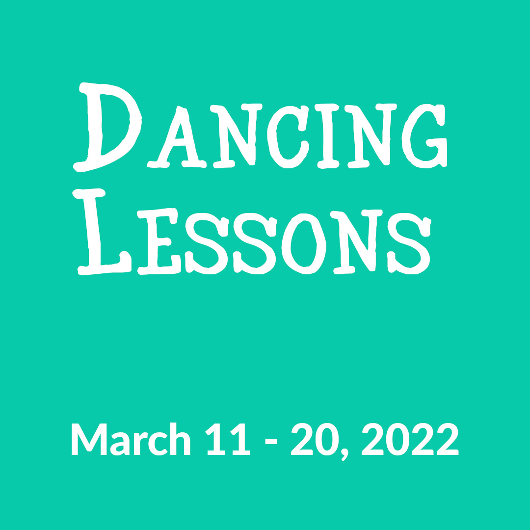 Dancing Lessons | March 11-20, 2022